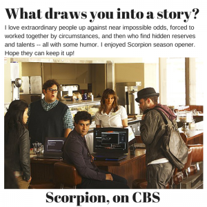 What draws you into a story? On Scorpion, on CBS