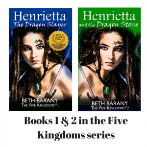 Henrietta The Dragon Slayer, and Henrietta and the Dragon Stone, Books 1 & 2 in the Five Kingdoms series, by Beth Barany
