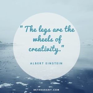 'The legs are the wheels of creativity.'